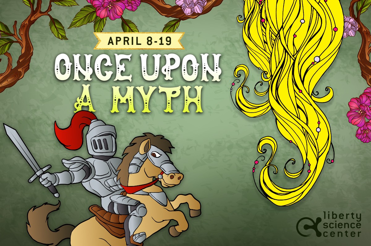 Once Upon a Myth at the Liberty Science Center