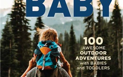Hike It Baby: 100 Awesome Outdoor Adventures with Babies and Toddlers