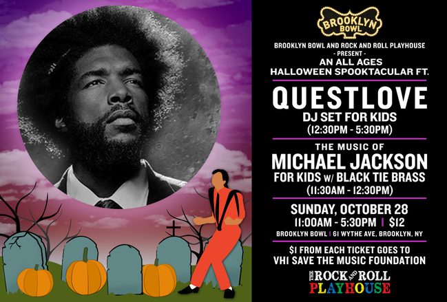HALLOWEEN SPOOKTACULAR FT. QUESTLOVE (DJ SET) FOR KIDS AND THE MUSIC OF MICHAEL JACKSON FOR KIDS W/ BLACK TIE BRASS $1 from each ticket will be donated to VH1's Sa